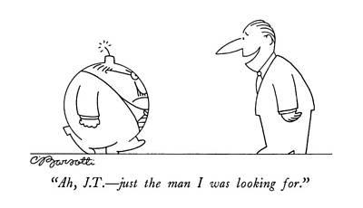 Fused Drawing - Ah, J.t. - Just The Man I Was Looking For by Charles Barsotti