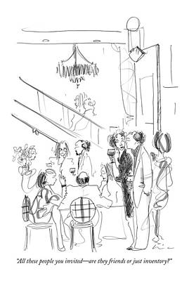 Parties Drawing - All These People You Invited - Are They Friends by Richard Cline