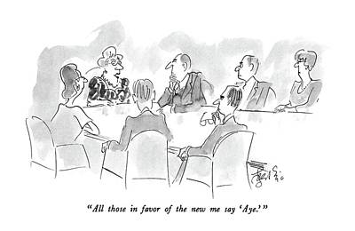 Boardroom Drawing - All Those In Favor Of The New Me Say 'aye.' by Edward Frascino