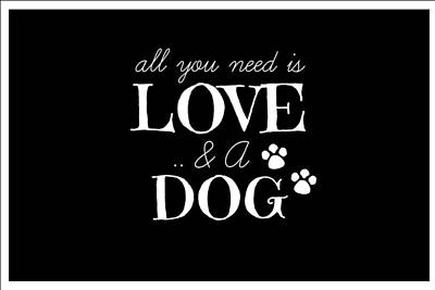Dog Wall Art Digital Art - All You Need Is Love And A Dog by Chastity Hoff