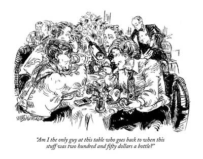 Wine Drawing - Am I The Only Guy At This Table Who Goes Back by William Hamilton