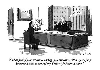 Employer Drawing - And As Part Of Your Severance Package by Danny Shanahan