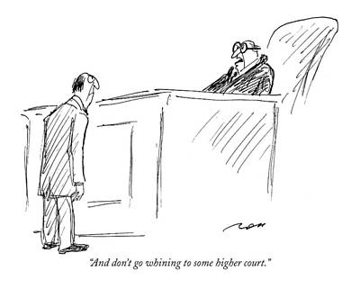 Law Drawing - And Don't Go Whining To Some Higher Court by Al Ross