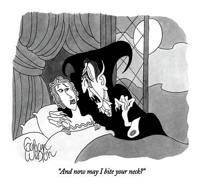 Dracula Drawing - And Now May I Bite Your Neck? by Gahan Wilso