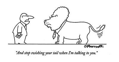 April 25th Drawing - And Stop Swishing Your Tail When I'm Talking by Charles Barsotti