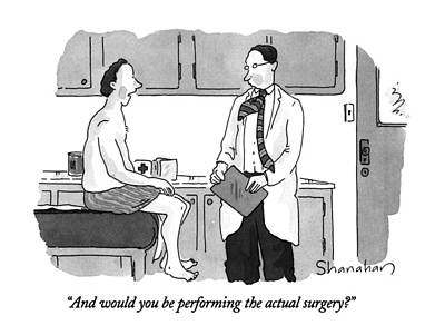 Hospital Drawing - And Would You Be Performing The Actual Surgery? by Danny Shanahan