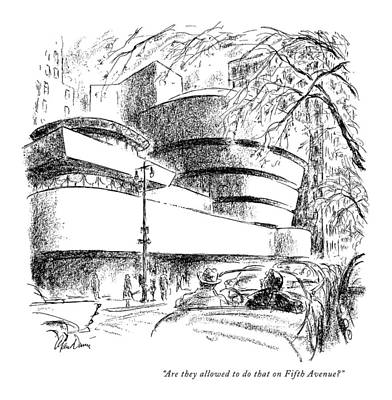 Guggenheim Drawing - Are They Allowed To Do That On Fifth Avenue? by Alan Dunn