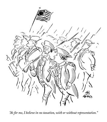 Soldiers Drawing - As For Me, I Believe In No Taxation, With Or by Ed Fisher