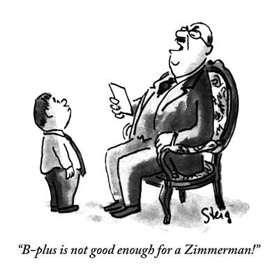 Father Drawing - B-plus Is Not Good Enough For A Zimmerman! by William Steig
