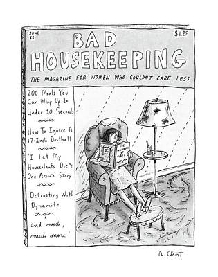 Bad Housekeeping The Magazine For Women  Who Art Print by Roz Chast