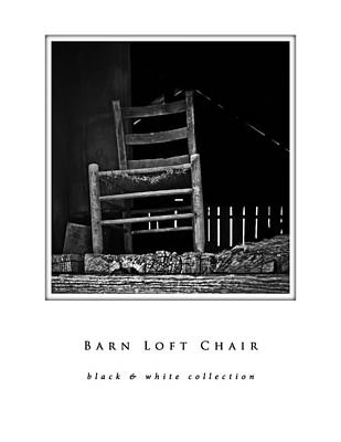 Photograph - Barn Loft Chair Black And White Collection by Greg Jackson