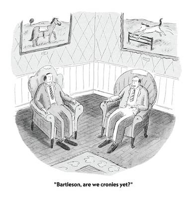 Bartleson, Are We Cronies Yet? Art Print by Roz Chast
