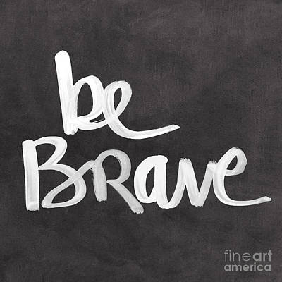 Struggling Painting - Be Brave by Linda Woods