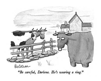 Be Careful, Darlene.  He's Wearing A Ring Art Print by Leo Cullum
