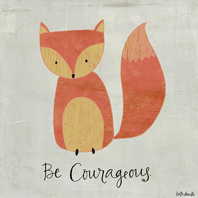 Be Courageous Print by Katie Doucette