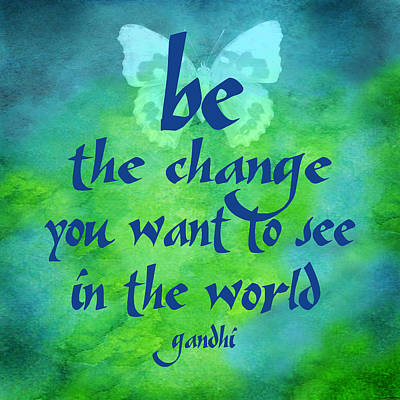 Digital Art - Be The Change by Ginny Gaura
