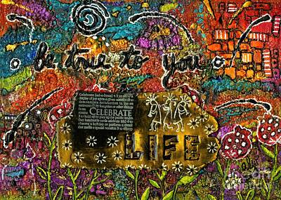 Mixed Media - Be True To You And Celebrate Life by Angela L Walker