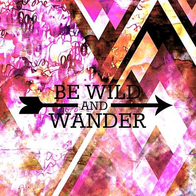 Raspberry Mixed Media - Be Wild And Wander by Julia Di Sano