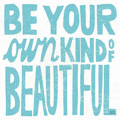 Inspirational Painting - Be Your Own Kind Of Beautiful by Michael Mullan