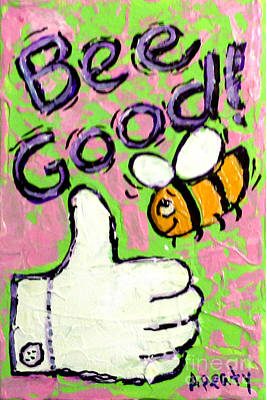 Painting - Bee Good by Audrey Peaty