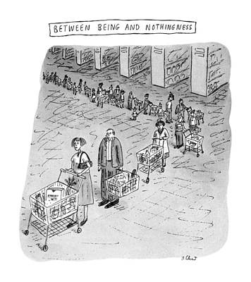 Nothingness Drawing - Between Being And Nothingness by Roz Chast