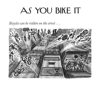 Montage Drawing - Bicycles Can Be Ridden On The Street by Arnold Roth