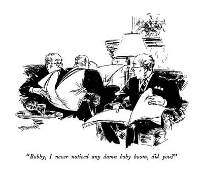 Man Reading Drawing - Bobby, I Never Noticed Any Damn Baby Boom by William Hamilton