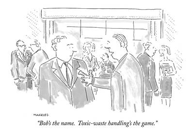 Pollution Drawing - Bob's The Name.  Toxic-waste Handling's The Game by Robert Mankoff
