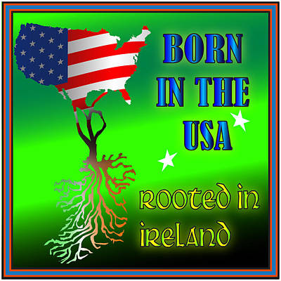 Born In The Usa Rooted In Ireland Art Print by Ireland Calling