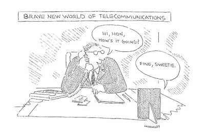 Brave Drawing - Brave New World Of Telecommunications by Robert Mankoff