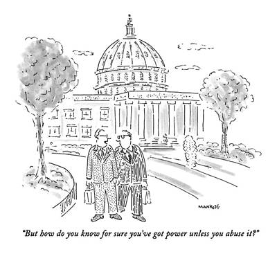 Government Drawing - But How Do You Know For Sure You've Got Power by Robert Mankoff