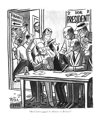 Drawing - But I Don't Want To Be Minister To Bolivia! by Peter Arno