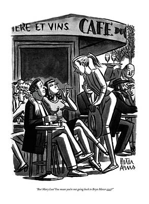 Cafes Drawing - But Mary Lou! You Mean You're Not Going Back by Peter Arno
