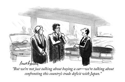 Consumerism Drawing - But We're Not Just Talking About Buying A Car - by Mort Gerberg