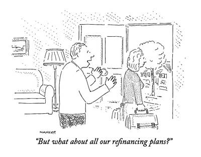 But What About All Our Refinancing Plans? Art Print by Robert Mankoff