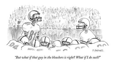 Football Drawing - But What If That Guy In The Bleachers Is Right? by Pat Byrnes