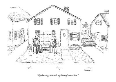 Properties Drawing - By The Way, This Isn't My Idea Of A Vacation by Robert Mankoff