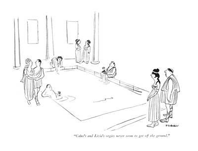 Caius's And Livia's Orgies Never Seem To Get Art Print by James Stevenson