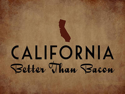 Cali Digital Art - California Better Than Bacon by Flo Karp