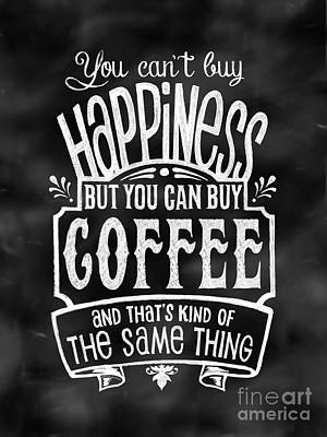 Can't Buy Happiness But You Can Buy Coffee Art Print by Michelle Baker