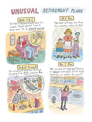 Captionless Unusual Retirement Plans Art Print by Roz Chast
