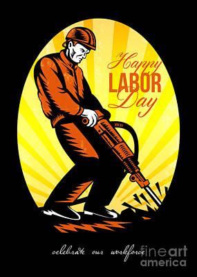 Jack Drill Digital Art - Celebrating Our Workforce Happy Labor Day Poster by Aloysius Patrimonio