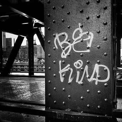 White Photograph - Be Kind Graffiti On A Chicago Bridge by Paul Velgos