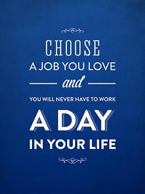 Choose A Job You Love Art Print