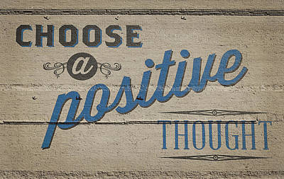 Thought Photograph - Choose A Positive Thought by Scott Norris