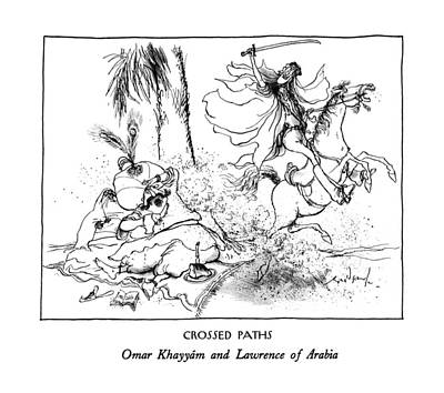 Omar Khayyam Drawing - Crossed Paths Omar Khayyam And Lawrence Of Arabia by Ronald Searle