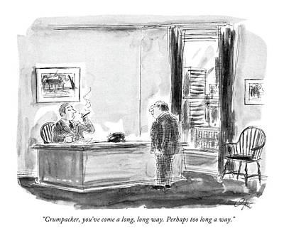 Employer Drawing - Crumpacker, You've Come A Long, Long Way. Perhaps by Everett Opie