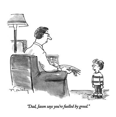 Dad, Jason Says You're Fuelled By Greed Art Print by Mike Twohy