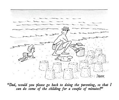 Sand Castles Drawing - Dad, Would You Please Go Back To Doing by Jack Ziegler