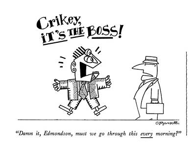 Damn It, Edmondson, Must We Go Through This Every Art Print by Charles Barsotti
